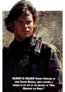 SILENCE IS GOLDEN: Rodney Rowland as Tank Cooper Hawkes, who's offered a chance to get out of the military in Who Monitors The Birds?